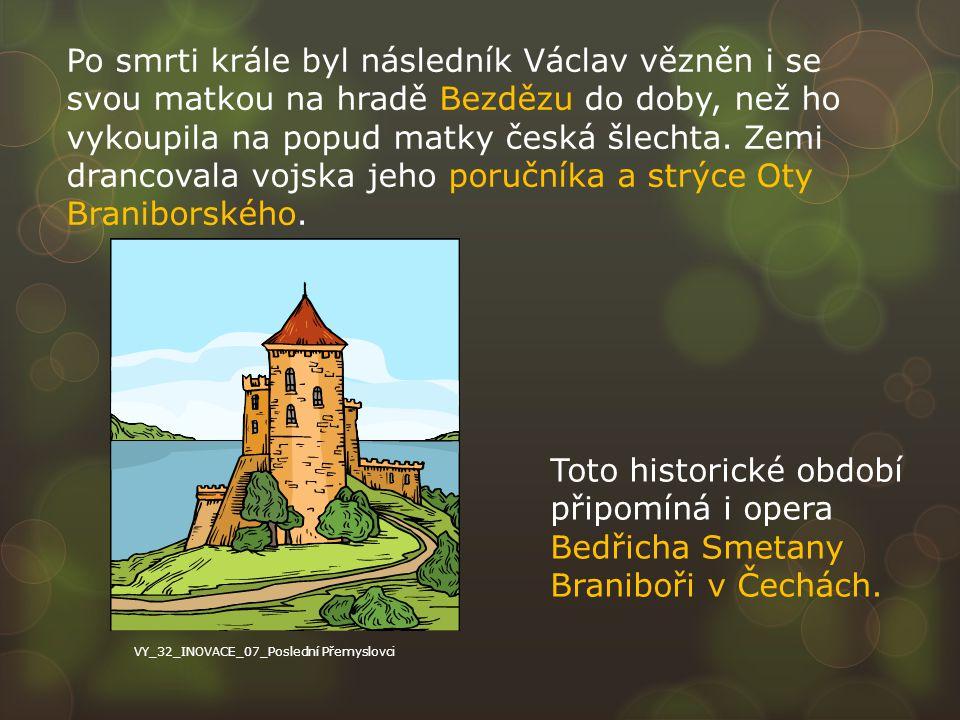 Po smrti krále byl následník Václav vězněn i se svou matkou na hradě Bezdězu do doby, než ho vykoupila na popud matky česká šlechta. Zemi drancovala vojska jeho poručníka a strýce Oty Braniborského.
