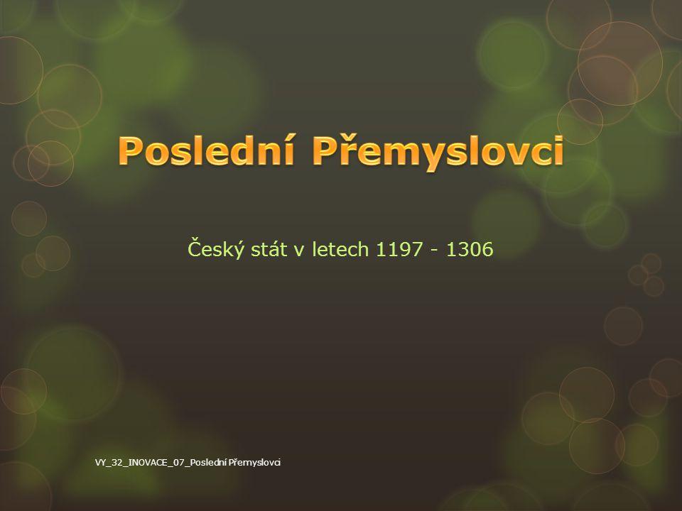 Poslední Přemyslovci Český stát v letech 1197 - 1306
