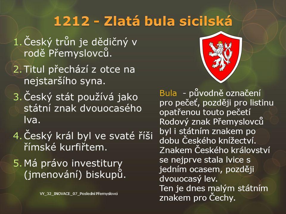 1212 - Zlatá bula sicilská Český trůn je dědičný v rodě Přemyslovců.