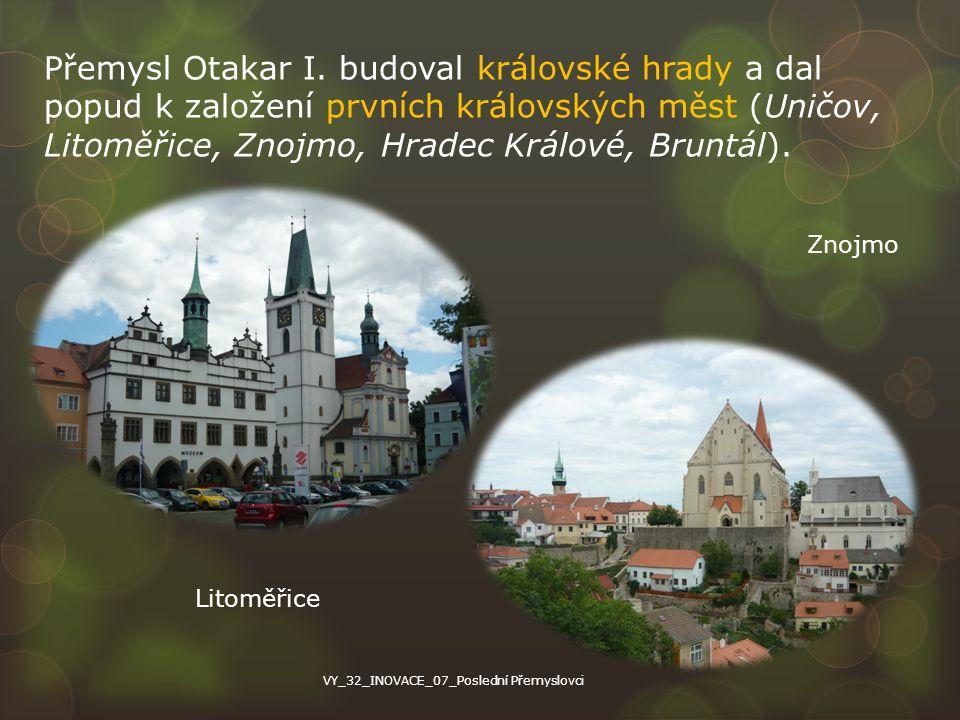 Přemysl Otakar I. budoval královské hrady a dal popud k založení prvních královských měst (Uničov, Litoměřice, Znojmo, Hradec Králové, Bruntál).