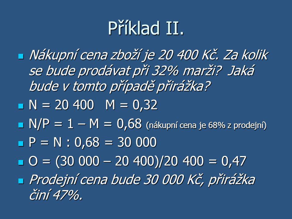 Příklad II. Nákupní cena zboží je 20 400 Kč. Za kolik se bude prodávat při 32% marži Jaká bude v tomto případě přirážka