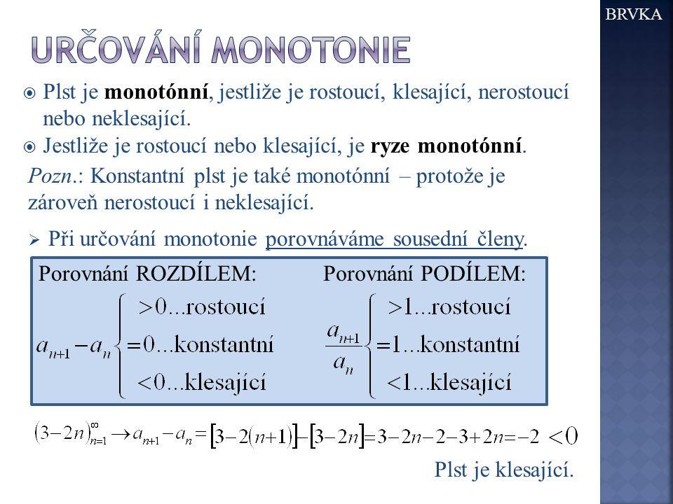BRVKA Určování monotonie. Plst je monotónní, jestliže je rostoucí, klesající, nerostoucí nebo neklesající.