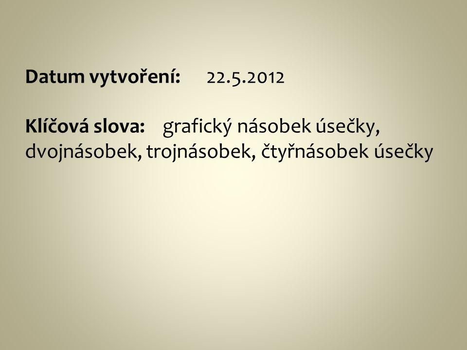 Datum vytvoření: 22.5.2012 Klíčová slova: grafický násobek úsečky, dvojnásobek, trojnásobek, čtyřnásobek úsečky.