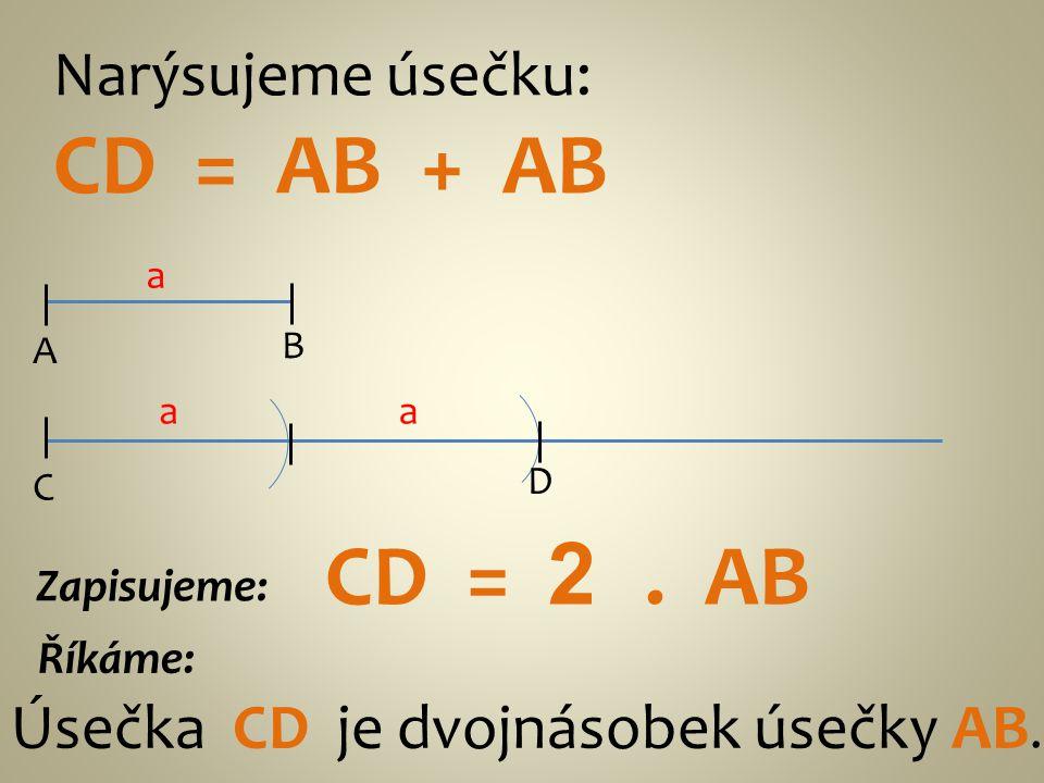 CD = AB + AB CD = 2 . AB Narýsujeme úsečku: