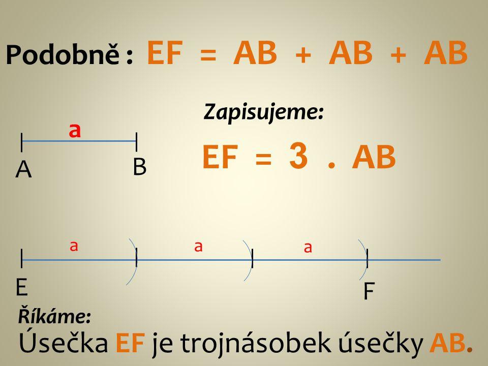 EF = 3 . AB Podobně : EF = AB + AB + AB
