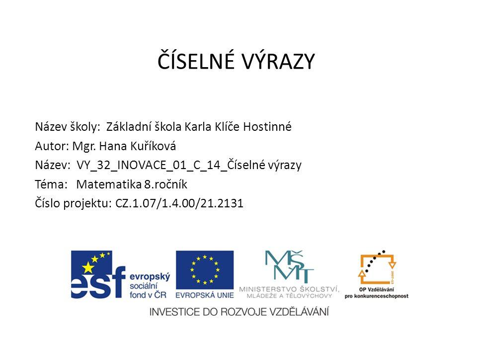 ČÍSELNÉ VÝRAZY Název školy: Základní škola Karla Klíče Hostinné