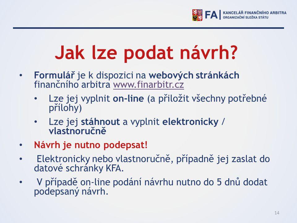 Jak lze podat návrh Formulář je k dispozici na webových stránkách finančního arbitra www.finarbitr.cz.