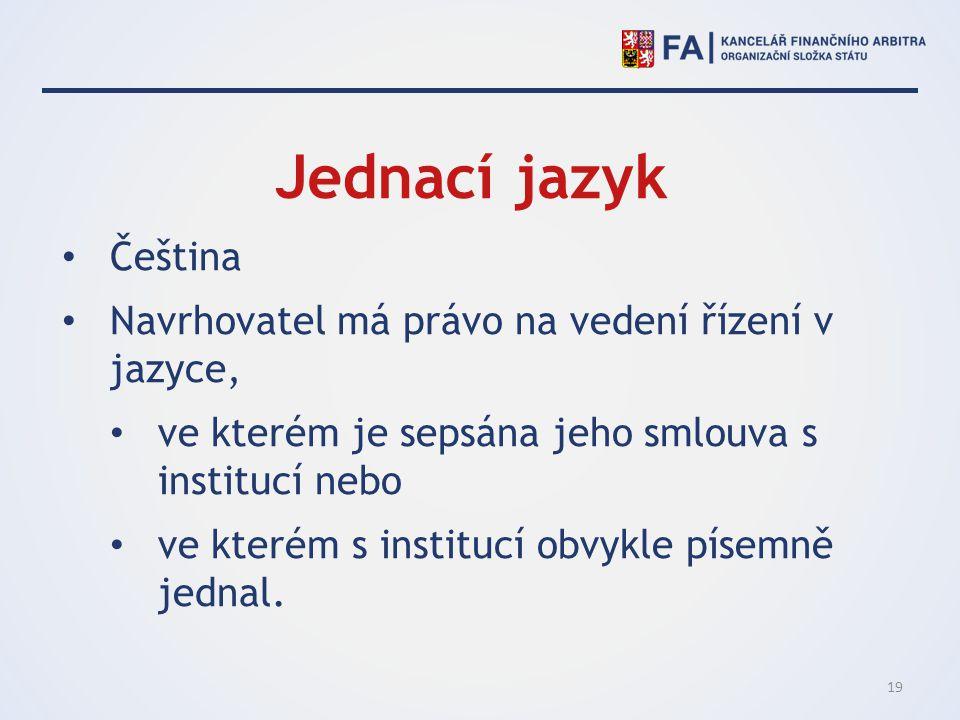 Jednací jazyk Čeština Navrhovatel má právo na vedení řízení v jazyce,