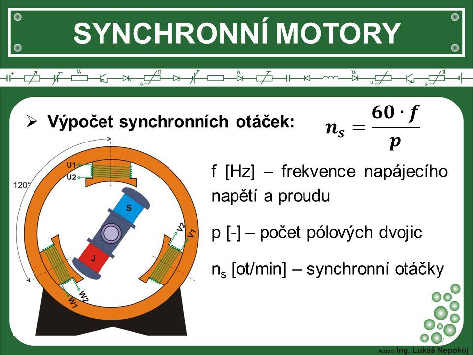 SYNCHRONNÍ MOTORY 𝒏 𝒔 = 𝟔𝟎∙𝒇 𝒑 Výpočet synchronních otáček: