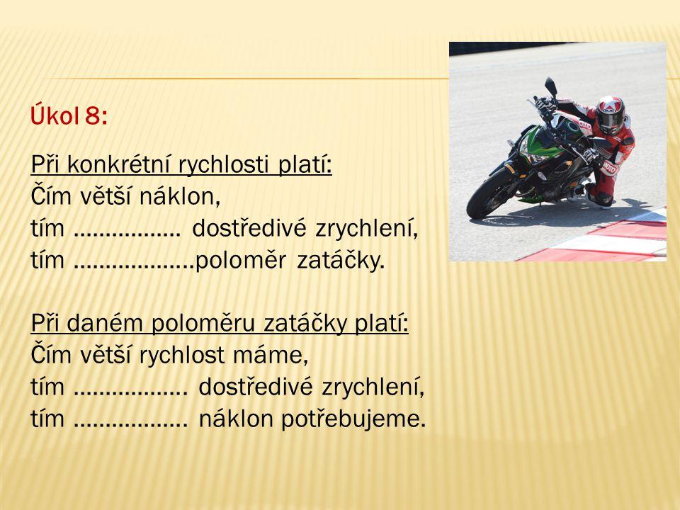 Úkol 8: Při konkrétní rychlosti platí: Čím větší náklon, tím ................. dostředivé zrychlení,