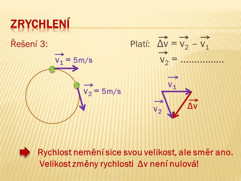 zrychlení Řešení 3: Platí: Δv = v2 – v1. v2 = ................ v1 = 5m/s. v1. v2 = 5m/s.
