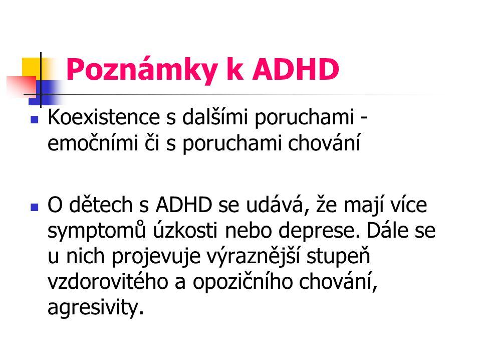 Poznámky k ADHD Koexistence s dalšími poruchami - emočními či s poruchami chování.