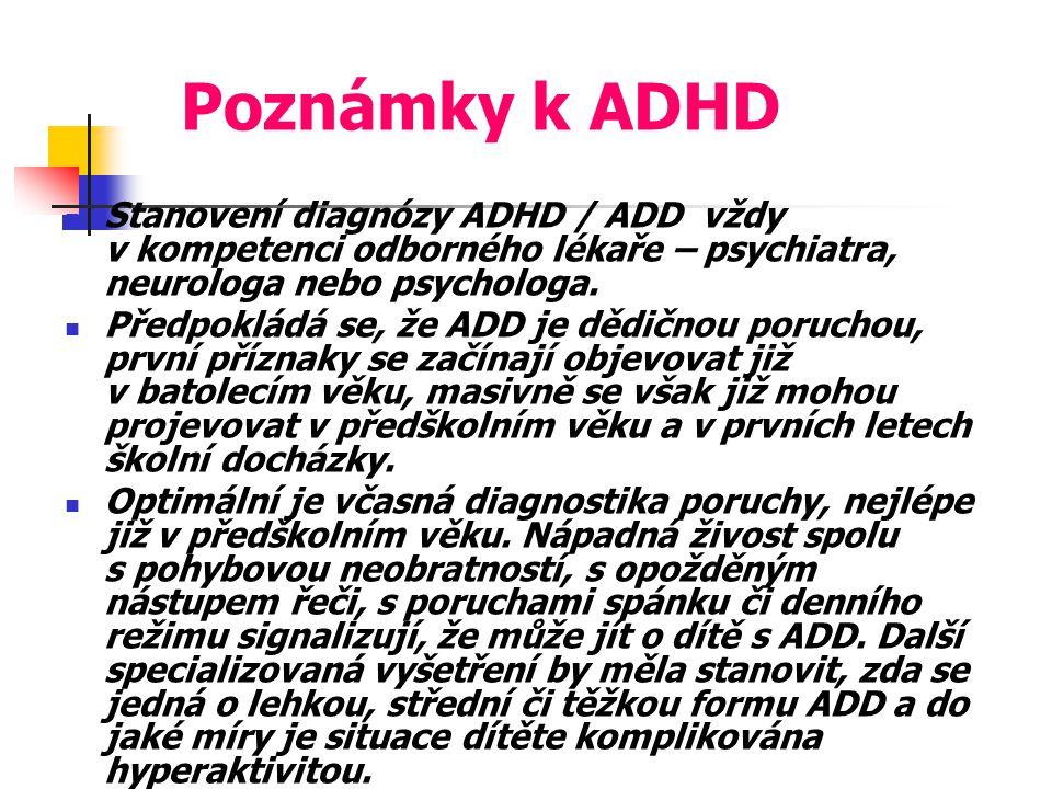 Poznámky k ADHD Stanovení diagnózy ADHD / ADD vždy v kompetenci odborného lékaře – psychiatra, neurologa nebo psychologa.