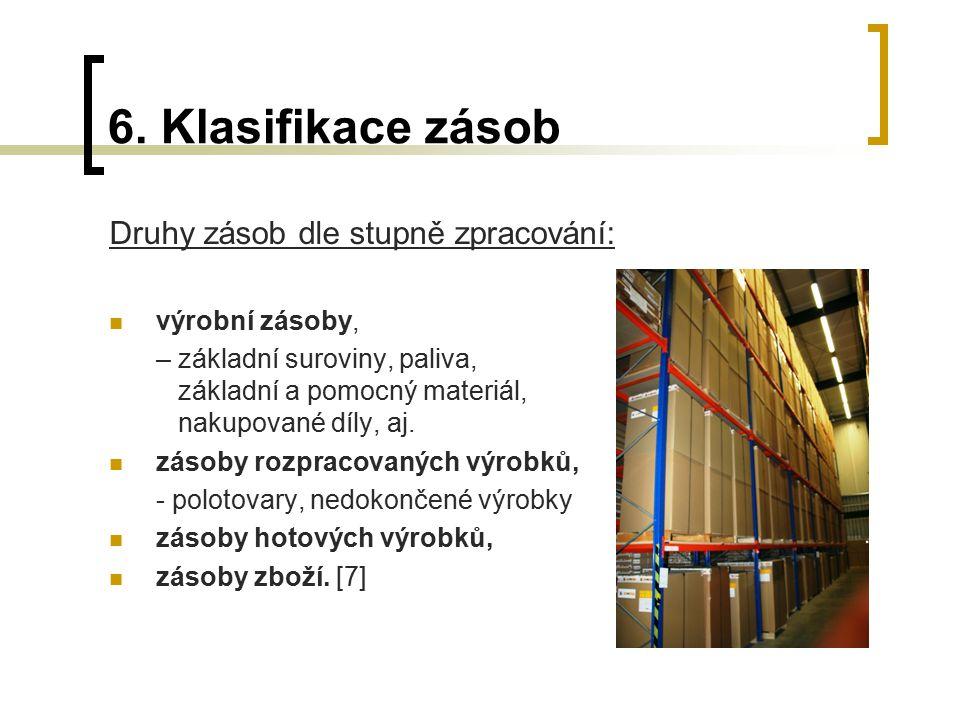 6. Klasifikace zásob Druhy zásob dle stupně zpracování: