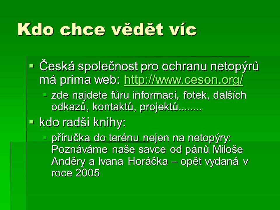 Kdo chce vědět víc Česká společnost pro ochranu netopýrů má prima web: http://www.ceson.org/