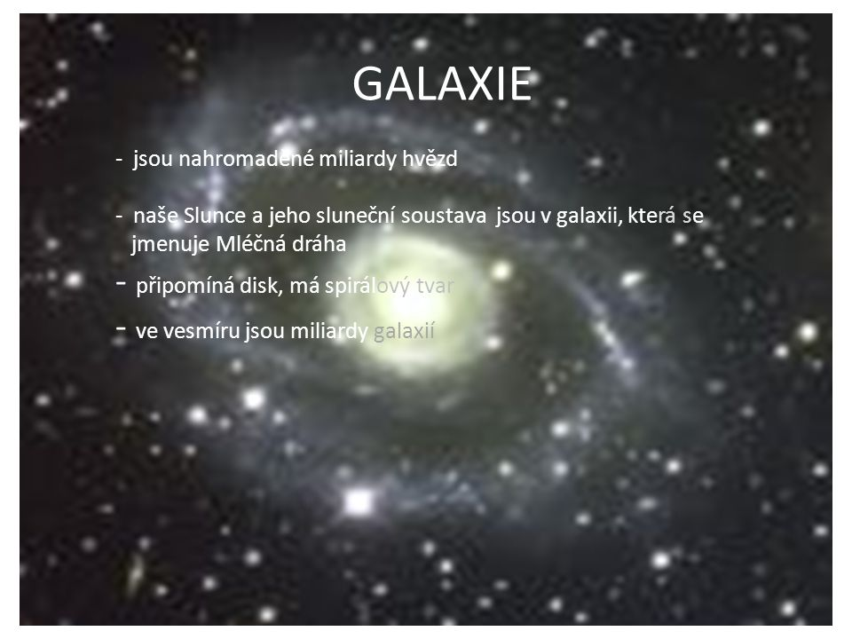 GALAXIE připomíná disk, má spirálový tvar