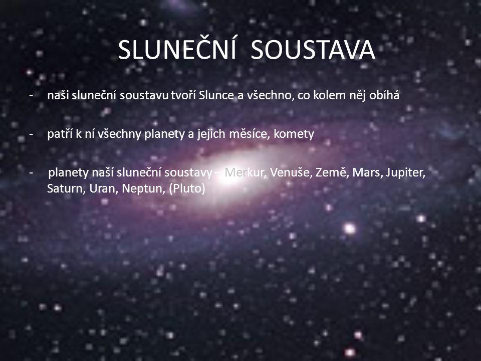 SLUNEČNÍ SOUSTAVA naši sluneční soustavu tvoří Slunce a všechno, co kolem něj obíhá. patří k ní všechny planety a jejich měsíce, komety.