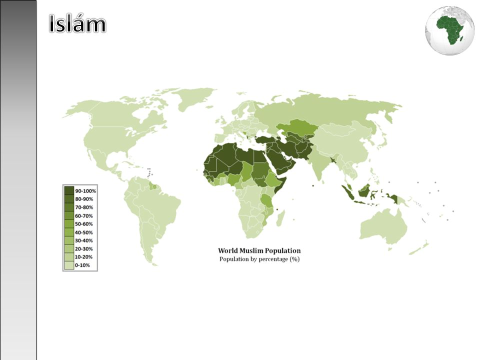 Islám http://cs.wikipedia.org/wiki/Soubor:World_Muslim_Population_Map.png
