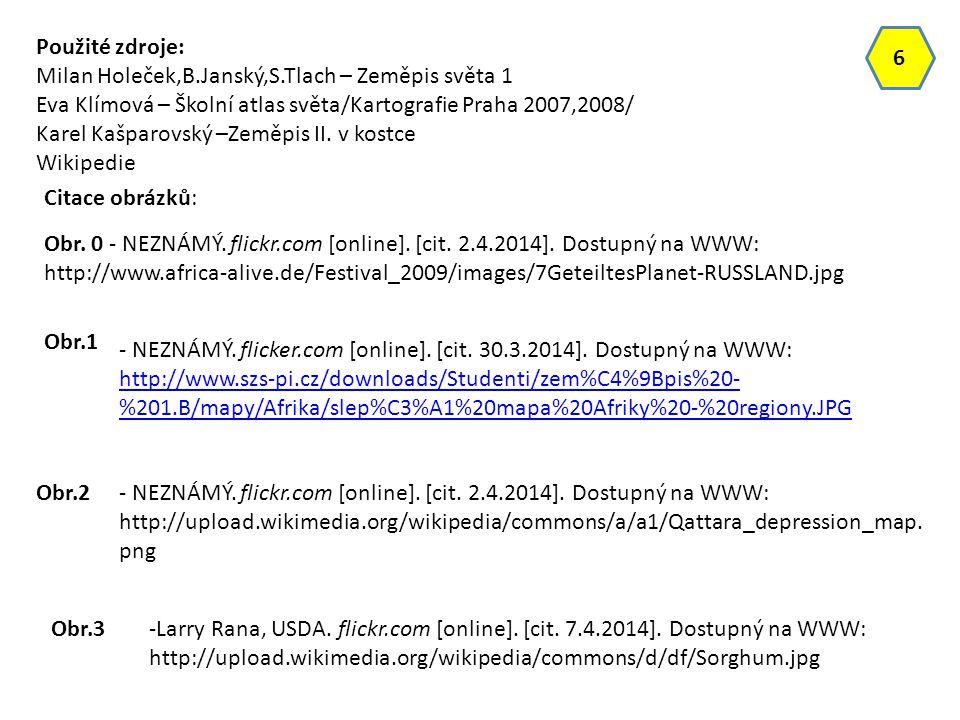 Použité zdroje: Milan Holeček,B.Janský,S.Tlach – Zeměpis světa 1. Eva Klímová – Školní atlas světa/Kartografie Praha 2007,2008/