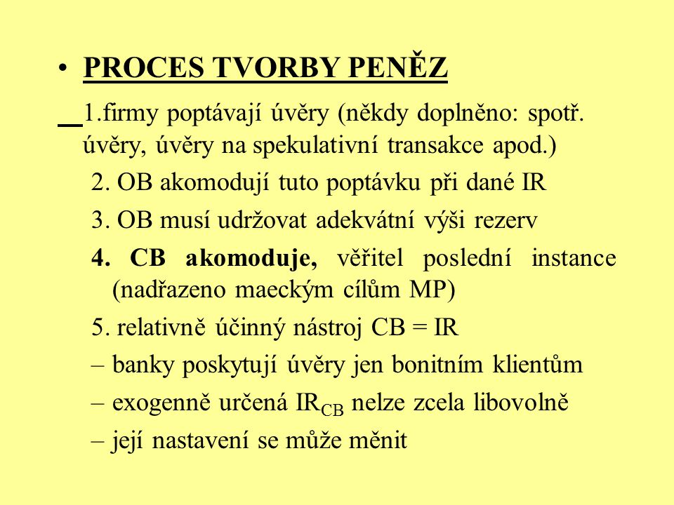 PROCES TVORBY PENĚZ 1.firmy poptávají úvěry (někdy doplněno: spotř. úvěry, úvěry na spekulativní transakce apod.)