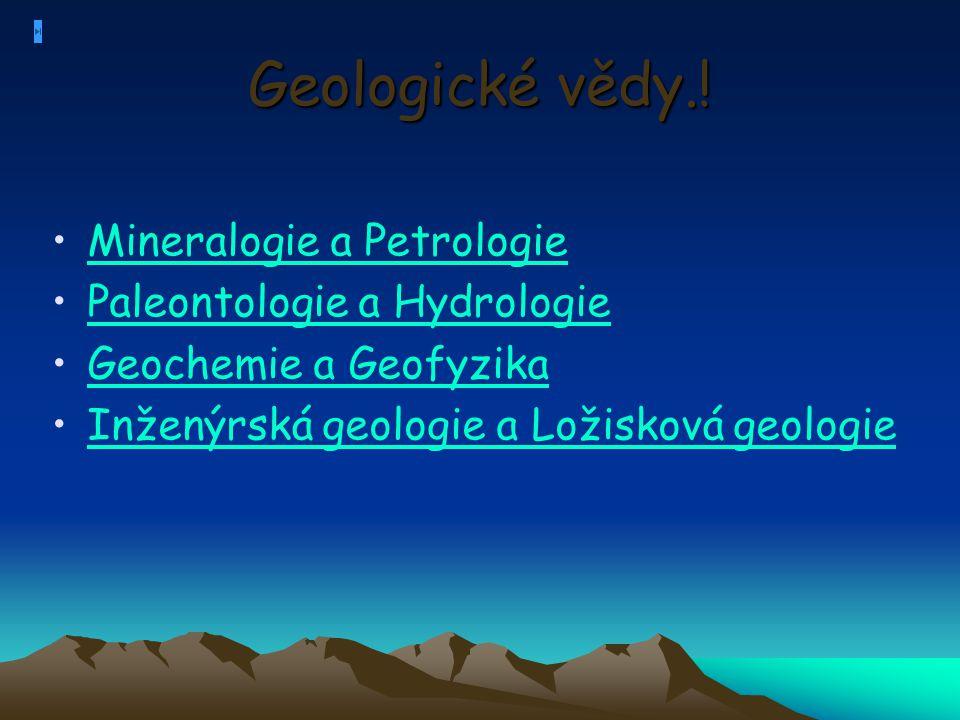 Geologické vědy.! Mineralogie a Petrologie Paleontologie a Hydrologie