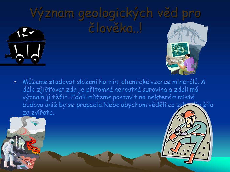Význam geologických věd pro člověka..!