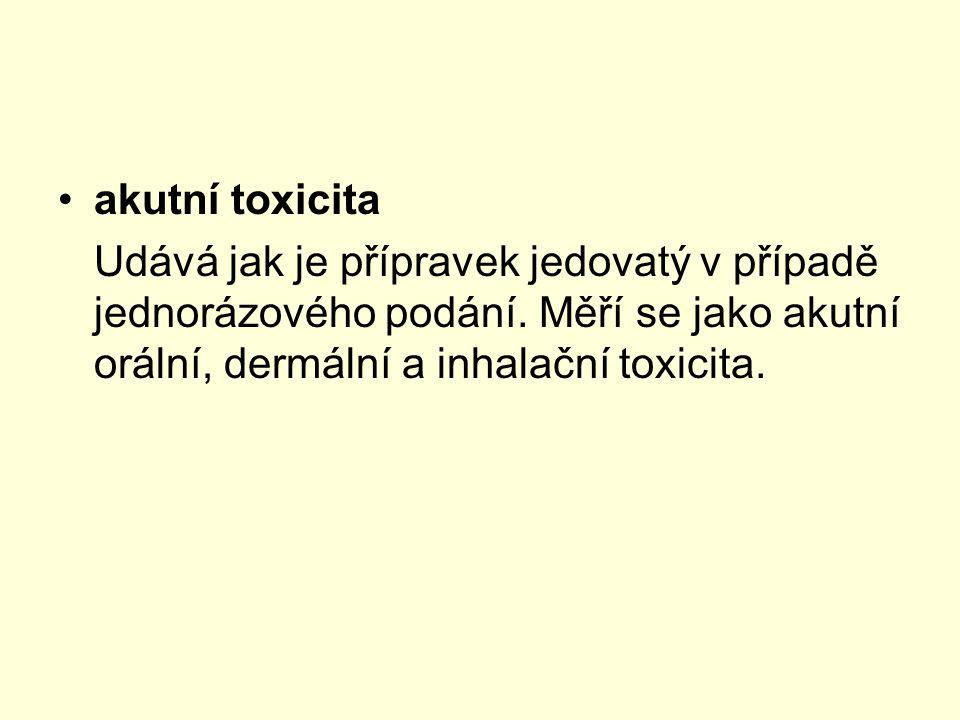 akutní toxicita Udává jak je přípravek jedovatý v případě jednorázového podání.