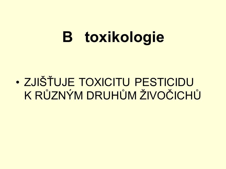 B toxikologie ZJIŠŤUJE TOXICITU PESTICIDU K RŮZNÝM DRUHŮM ŽIVOČICHŮ