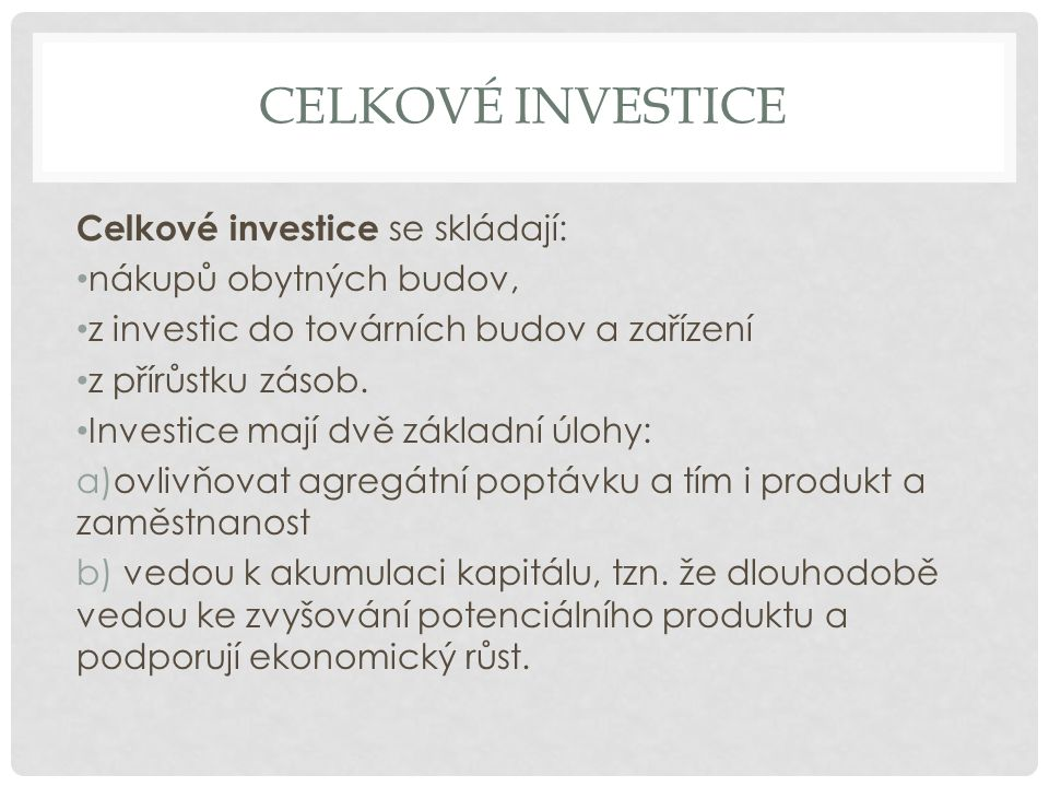 Celkové investice Celkové investice se skládají: