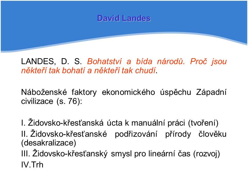 David Landes LANDES, D. S. Bohatství a bída národů. Proč jsou někteří tak bohatí a někteří tak chudí.