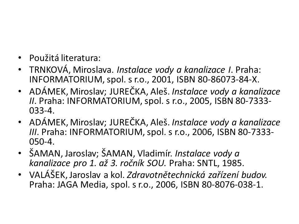 Použitá literatura: TRNKOVÁ, Miroslava. Instalace vody a kanalizace I. Praha: INFORMATORIUM, spol. s r.o., 2001, ISBN 80-86073-84-X.