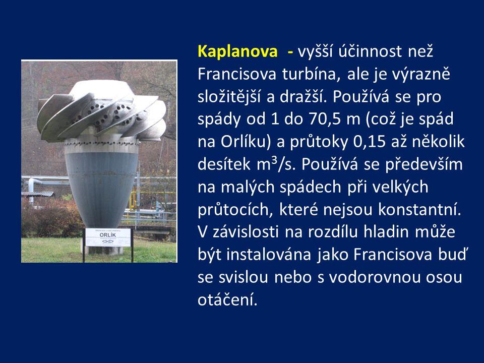 Kaplanova - vyšší účinnost než Francisova turbína, ale je výrazně složitější a dražší.