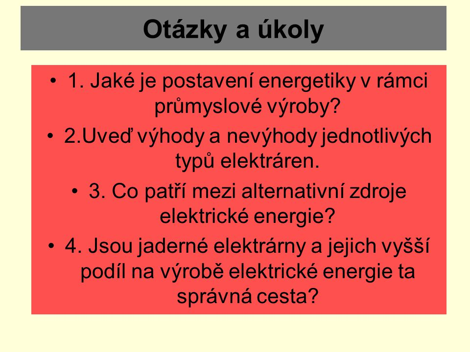 Otázky a úkoly 1. Jaké je postavení energetiky v rámci průmyslové výroby 2.Uveď výhody a nevýhody jednotlivých typů elektráren.