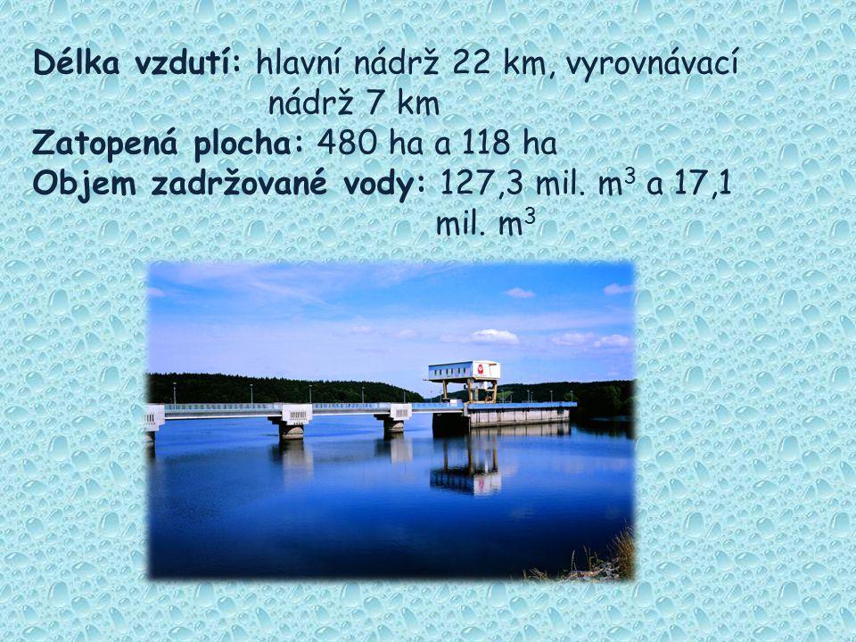 Délka vzdutí: hlavní nádrž 22 km, vyrovnávací