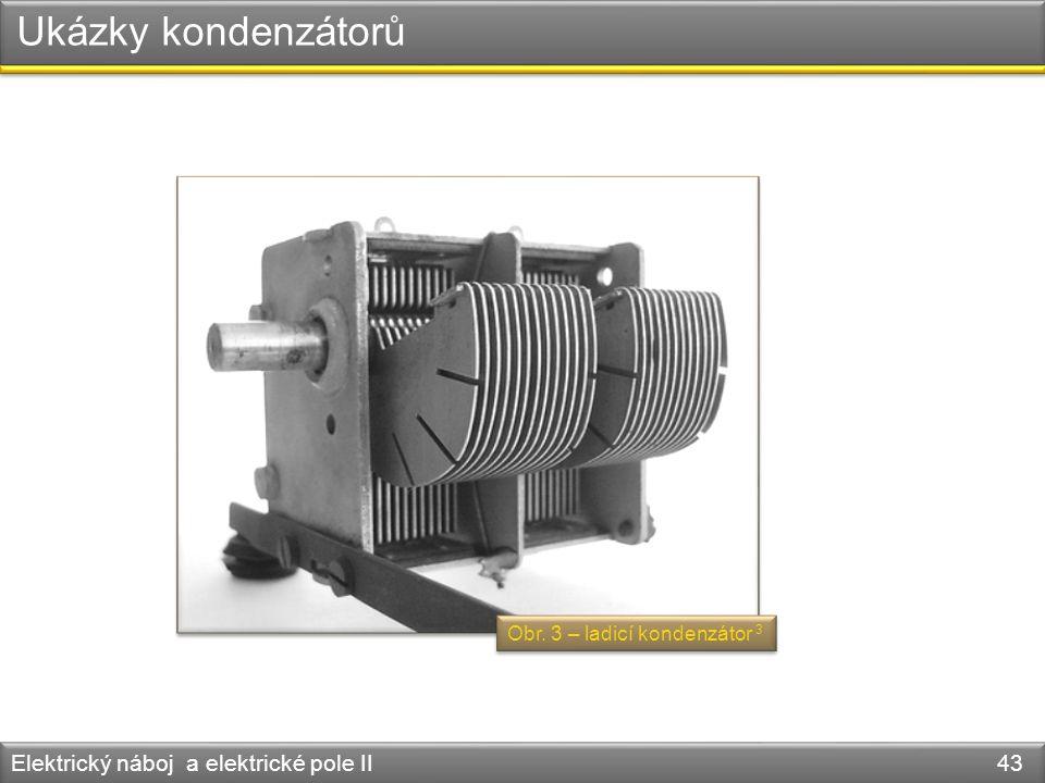 Ukázky kondenzátorů Elektrický náboj a elektrické pole II 43