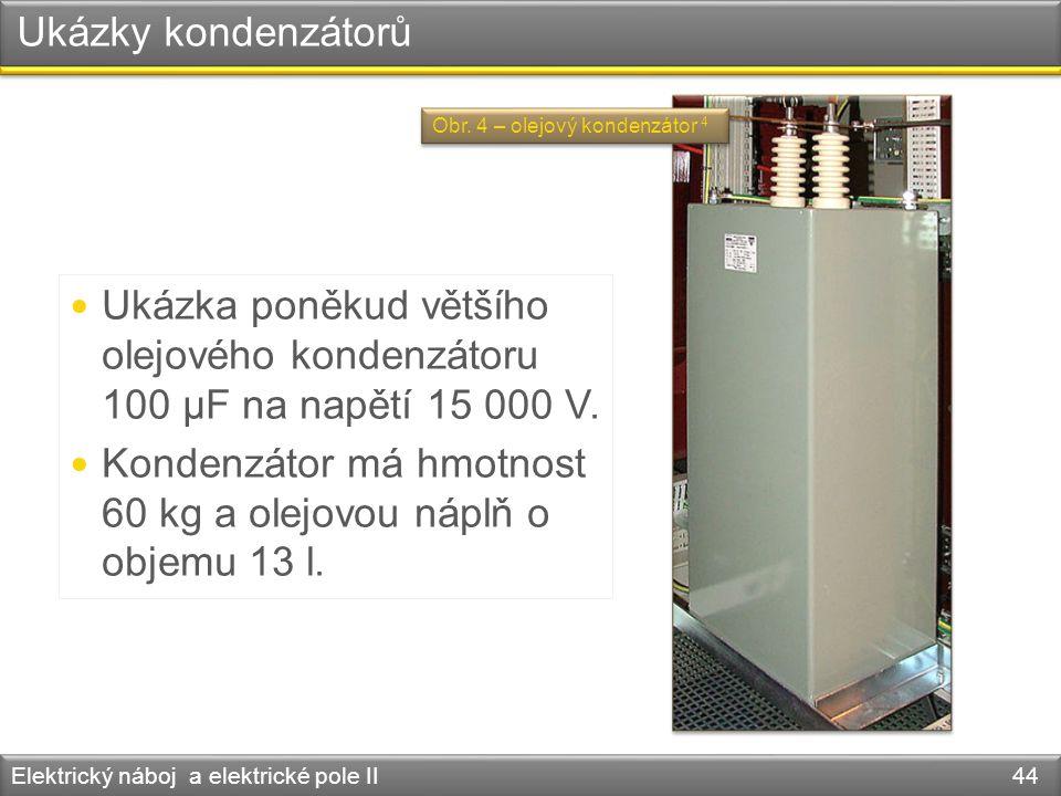 Kondenzátor má hmotnost 60 kg a olejovou náplň o objemu 13 l.