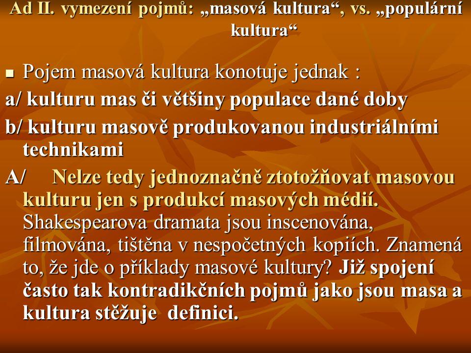 """Ad II. vymezení pojmů: """"masová kultura , vs. """"populární kultura"""