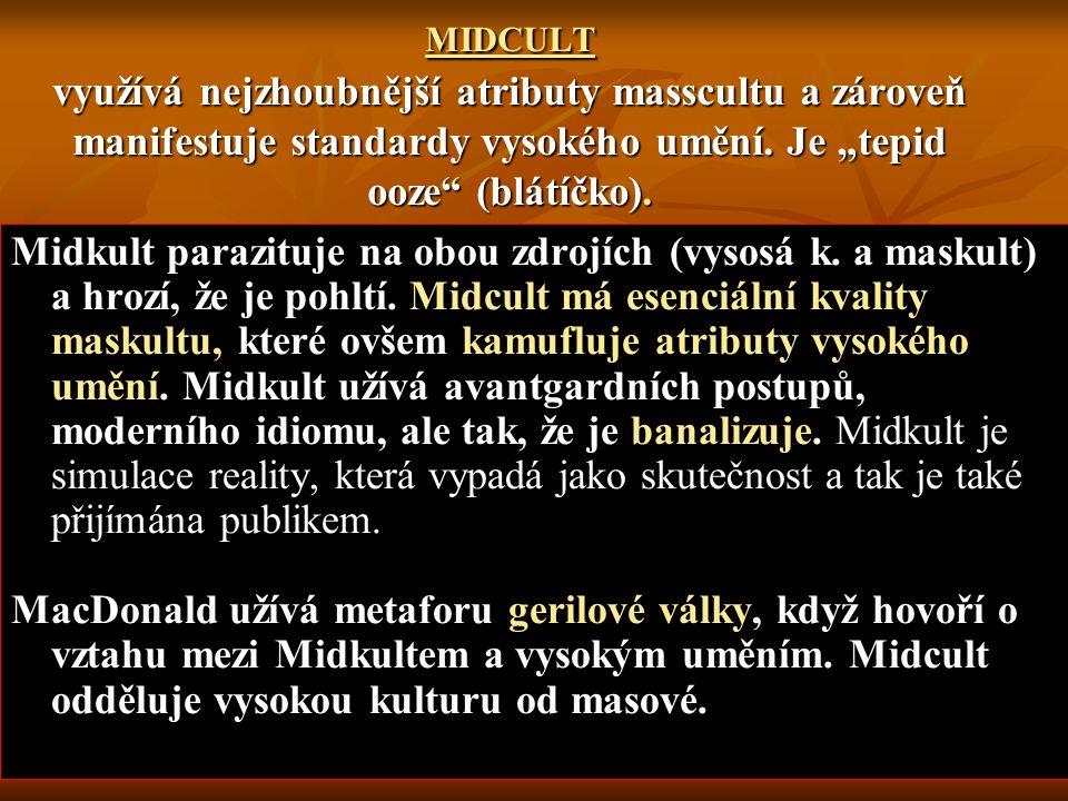 """MIDCULT využívá nejzhoubnější atributy masscultu a zároveň manifestuje standardy vysokého umění. Je """"tepid ooze (blátíčko)."""
