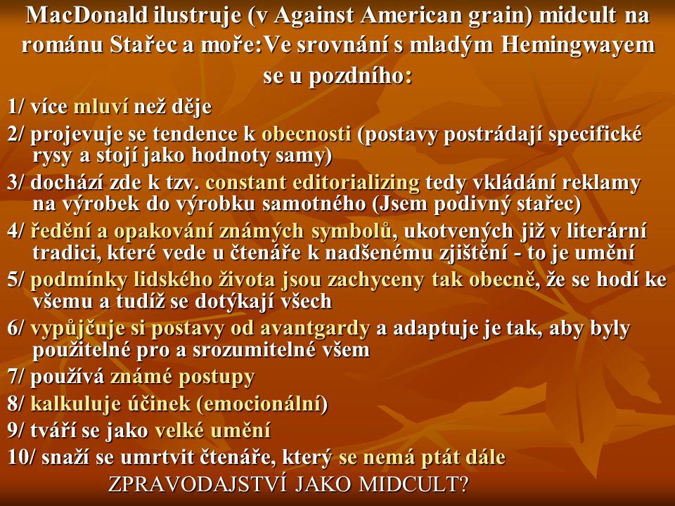 MacDonald ilustruje (v Against American grain) midcult na románu Stařec a moře:Ve srovnání s mladým Hemingwayem se u pozdního: