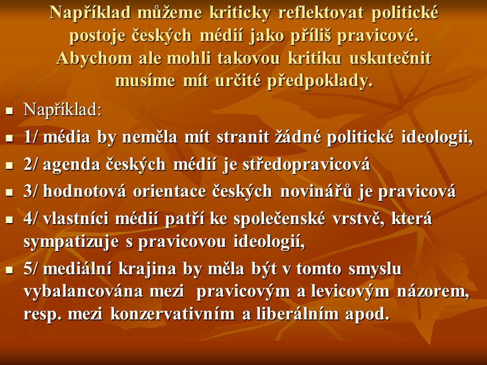 Například můžeme kriticky reflektovat politické postoje českých médií jako příliš pravicové. Abychom ale mohli takovou kritiku uskutečnit musíme mít určité předpoklady.