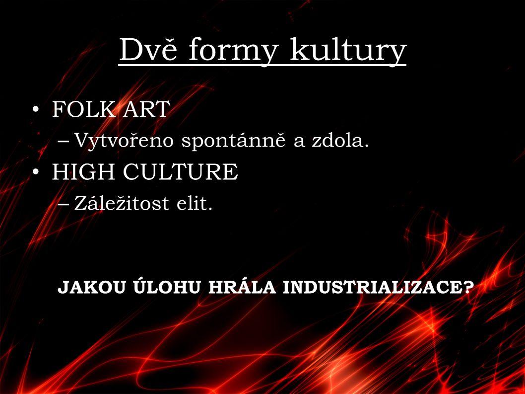 Dvě formy kultury FOLK ART HIGH CULTURE Vytvořeno spontánně a zdola.