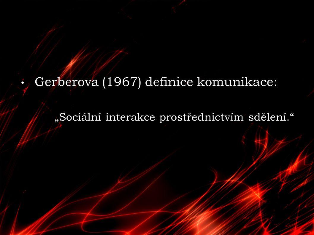 Gerberova (1967) definice komunikace:
