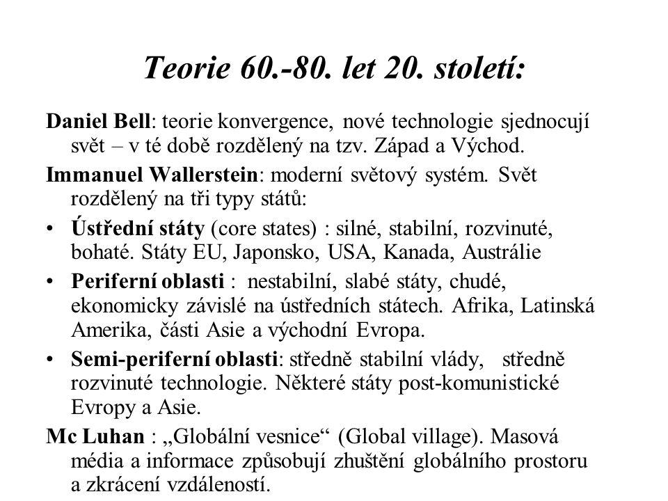 Teorie 60.-80. let 20. století: Daniel Bell: teorie konvergence, nové technologie sjednocují svět – v té době rozdělený na tzv. Západ a Východ.