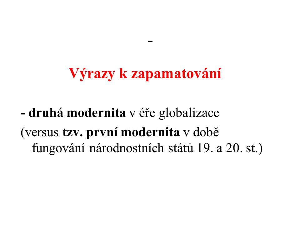 - Výrazy k zapamatování - druhá modernita v éře globalizace
