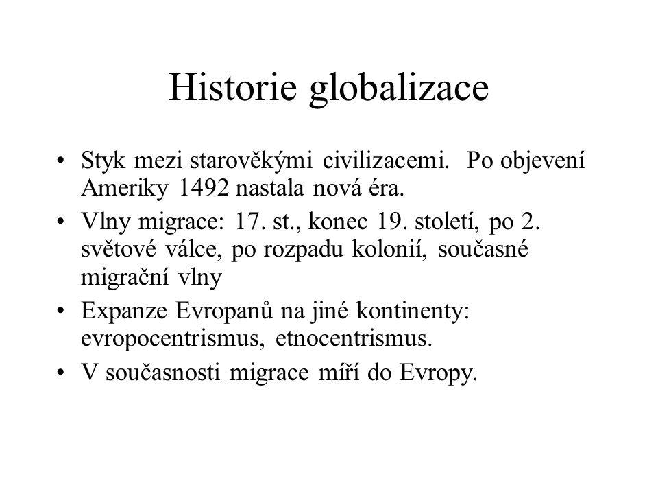 Historie globalizace Styk mezi starověkými civilizacemi. Po objevení Ameriky 1492 nastala nová éra.