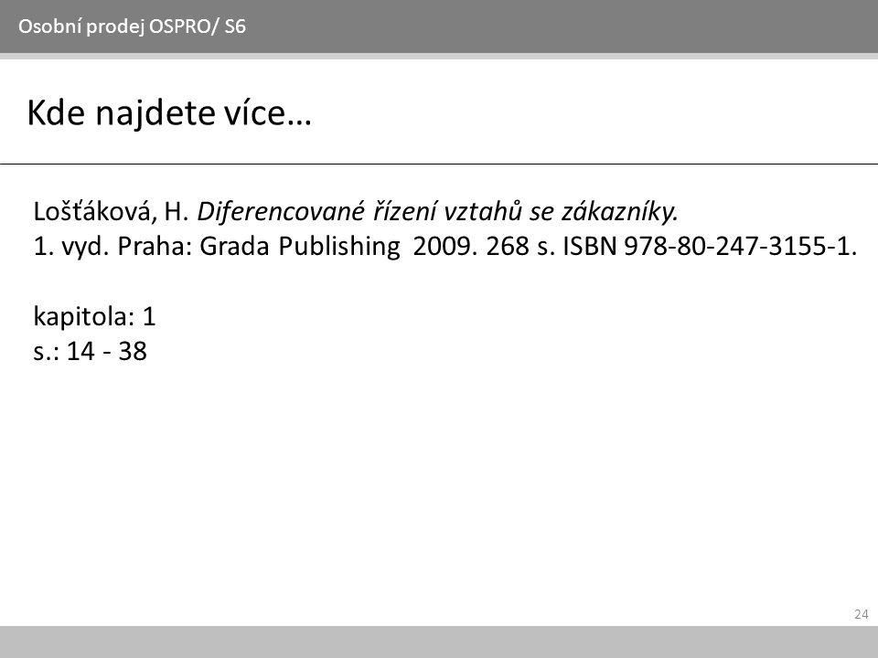 Osobní prodej OSPRO/ S6 Kde najdete více… Lošťáková, H. Diferencované řízení vztahů se zákazníky.