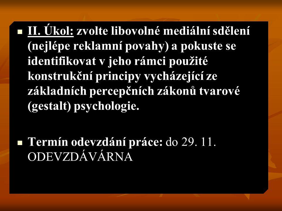 II. Úkol: zvolte libovolné mediální sdělení (nejlépe reklamní povahy) a pokuste se identifikovat v jeho rámci použité konstrukční principy vycházející ze základních percepčních zákonů tvarové (gestalt) psychologie.