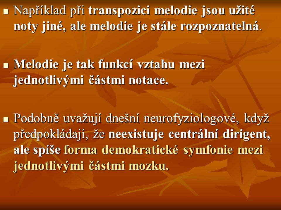 Například při transpozici melodie jsou užité noty jiné, ale melodie je stále rozpoznatelná.