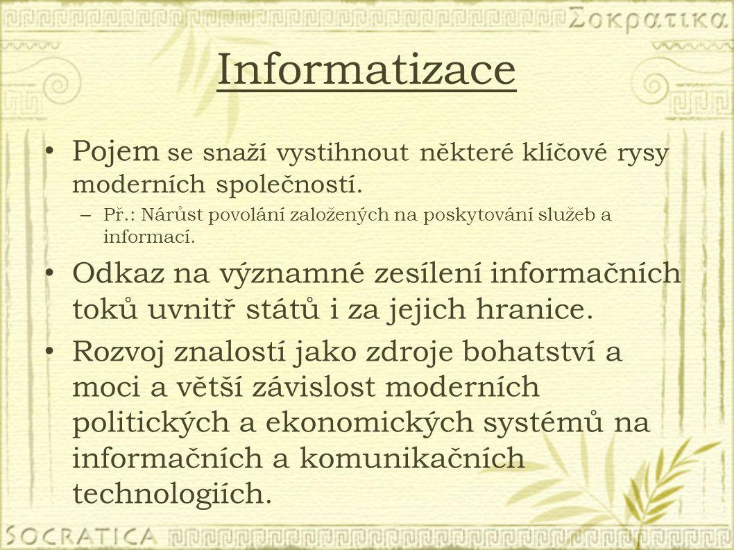 Informatizace Pojem se snaží vystihnout některé klíčové rysy moderních společností.
