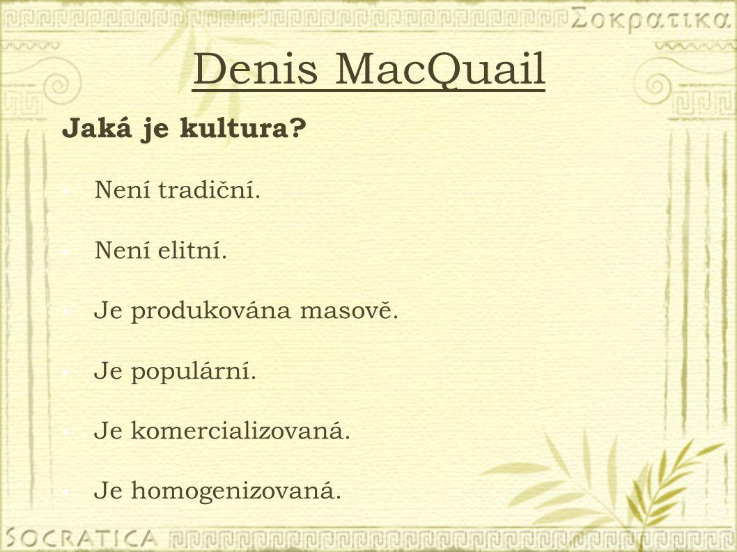 Denis MacQuail Jaká je kultura Není tradiční. Není elitní.